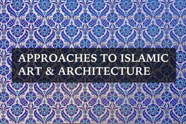 Approaches to Islamic Art & Architecture lecture series image