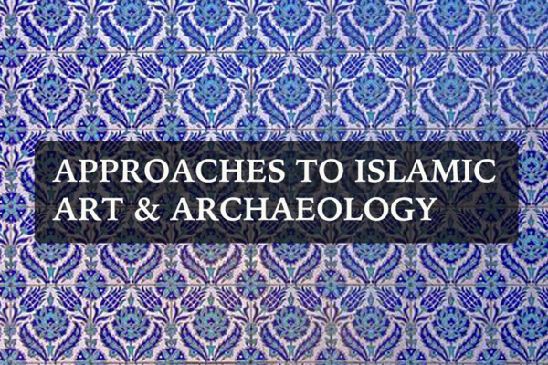 Approaches to Islamic Art & Archaeology lecture series image